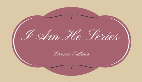 I Am He Series Outlines