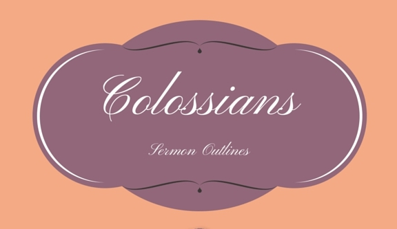 Colossians Series Outlines