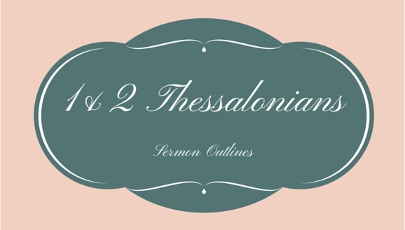 1 & 2 Thessalonians Series Outlines