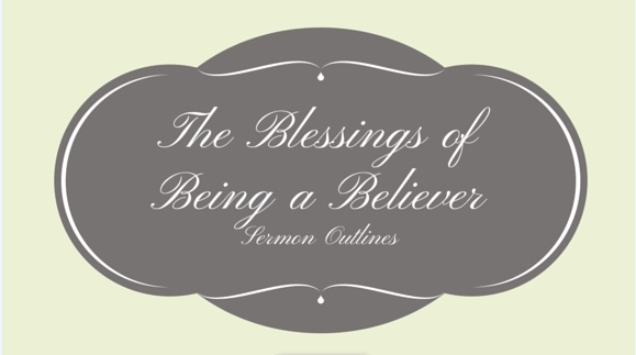 The Blessings of Being a Believer Series Outlines