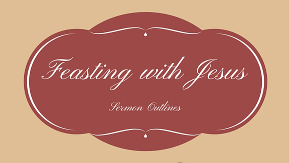 Feasting With Jesus Series Outlines